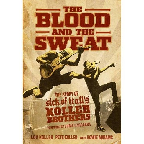 The Blood and the Sweat - by  Lou Koller & Pete Koller & Howie Abrams (Paperback) - image 1 of 1