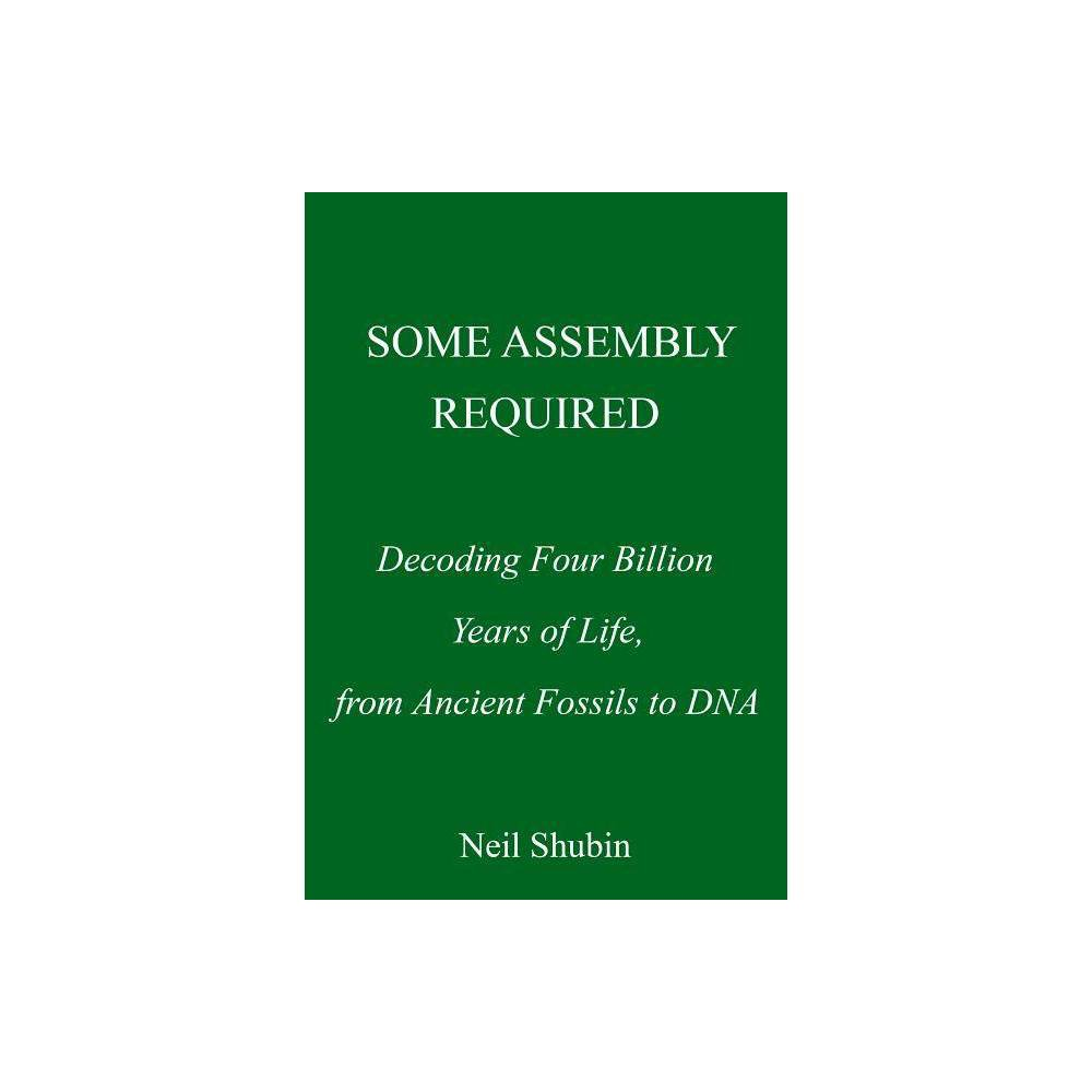 Some Assembly Required By Neil Shubin Hardcover