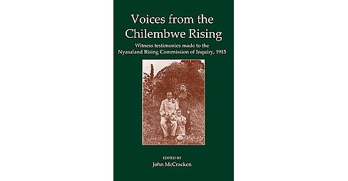 Voices from the Chilembwe Rising : Witness Testimonies Made to the Nyasaland Rising Commission of - image 1 of 1
