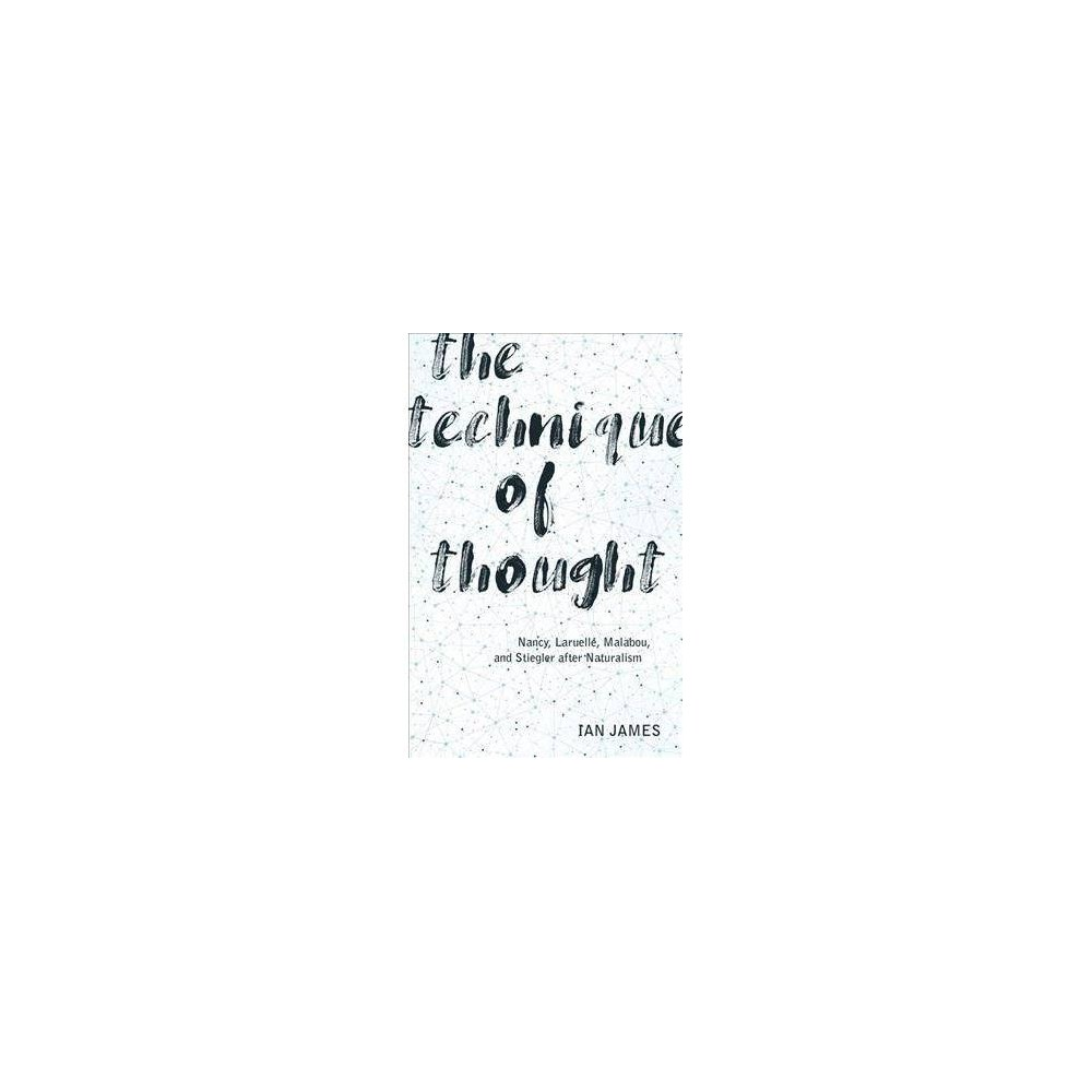 Technique of Thought : Nancy, Laruelle, Malabou, and Stiegler After Naturalism - (Paperback)
