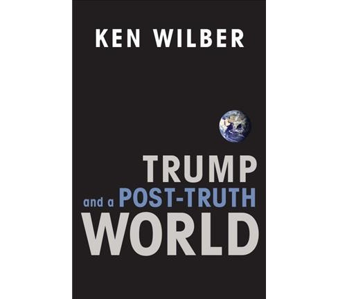 Trump and a Post-Truth World (Paperback) (Ken Wilber) - image 1 of 1
