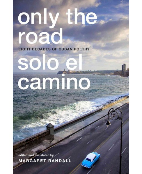 Solo el Camino / Only the Road : Eight Decades of Cuban Poetry (Hardcover) (Margaret (EDT) Randall) - image 1 of 1