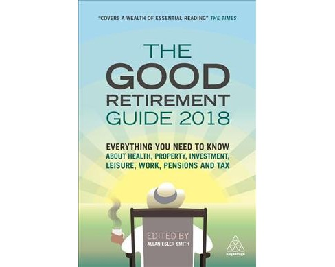 Good Retirement Guide 2018 : Everything You Need to Know About Health, Property, Investment, Leisure, - image 1 of 1