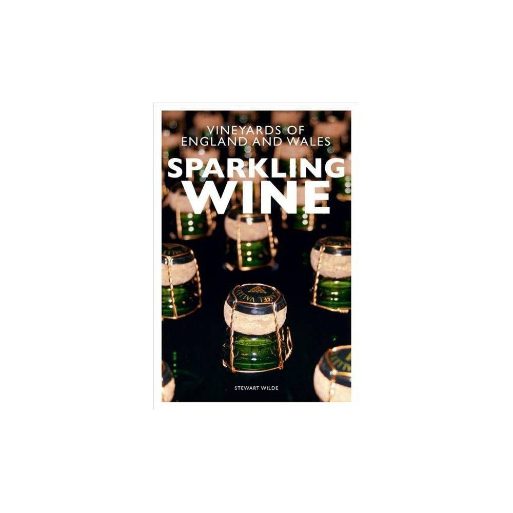 Sparkling Wine : The Vineyards of England and Wales - by Stewart Wilde (Paperback)