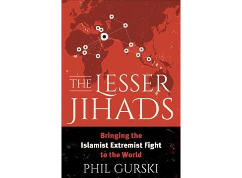 Lesser Jihads : Bringing the Islamist Extremist Fight to the World (Paperback) (Phil Gurski) - image 1 of 1