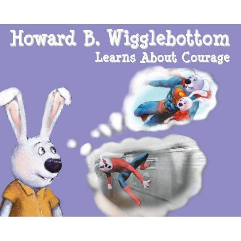 Howard B. Wigglebottom Learns about Courage - by  Howard Binkow & Reverend Ana (Hardcover) - image 1 of 1