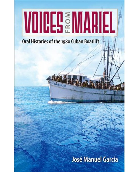 Voices from Mariel : Oral Histories of the 1980 Cuban Boatlift -  (Hardcover) - image 1 of 1