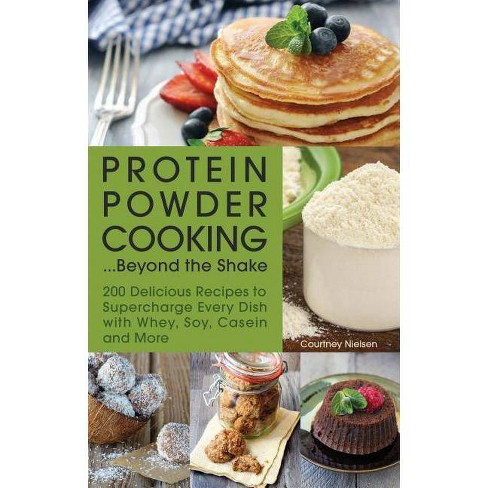 Protein Powder Cooking... Beyond the Shake - by  Courtney Nielsen (Paperback) - image 1 of 1