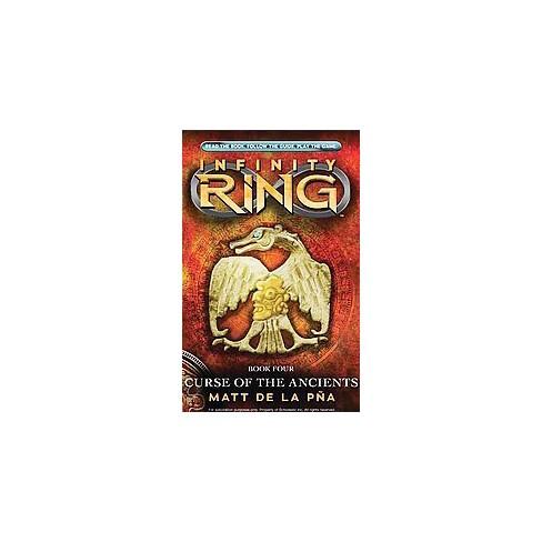 Curse of the Ancients ( Infinity Ring) (Hardcover) by La Pena Matt De - image 1 of 1