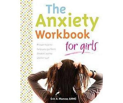 Anxiety Workbook for Girls : Proven Tips to Help You Go from Freakin' Out to Chillin' Out! (Paperback) - image 1 of 1