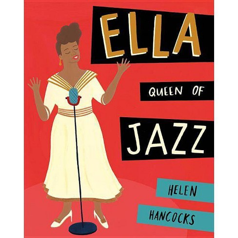 Ella Queen of Jazz - by  Helen Hancocks (Hardcover) - image 1 of 1