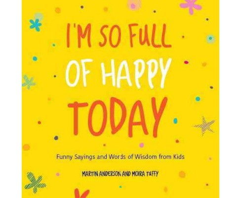 Im So Full Of Happy Today The Hygge Wisdom Of Children Paperback