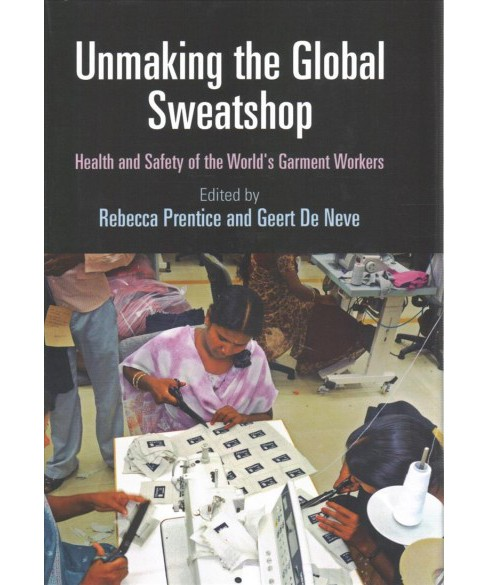 Unmaking the Global Sweatshop : Health and Safety of the World's Garment Workers (Hardcover) - image 1 of 1