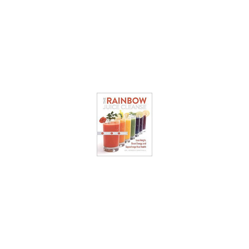 Rainbow Juice Cleanse : Lose Weight, Boost Energy, and Supercharge Your Health (Hardcover) (Dr. Ginger