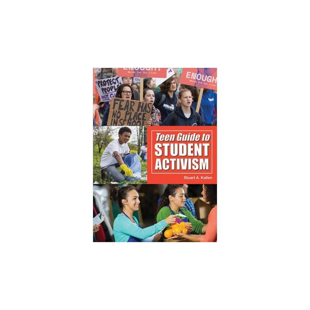Teen Guide to Student Activism - by Stuart A. Kallen (Hardcover)