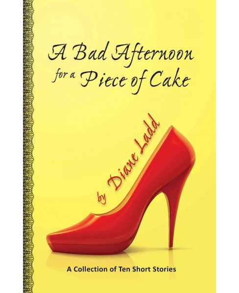 Bad Afternoon for a Piece of Cake : A Collection of Ten Short Stories (Hardcover) (Diane Ladd) - image 1 of 1