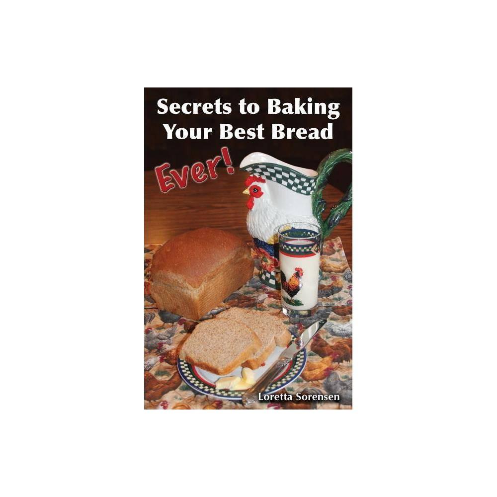 Secrets To Baking Your Best Bread Ever Our Dakota Notebook By Loretta Sorensen Paperback