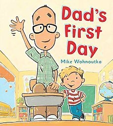 Dad's First Day (Hardcover)by Mike Wohnoutka