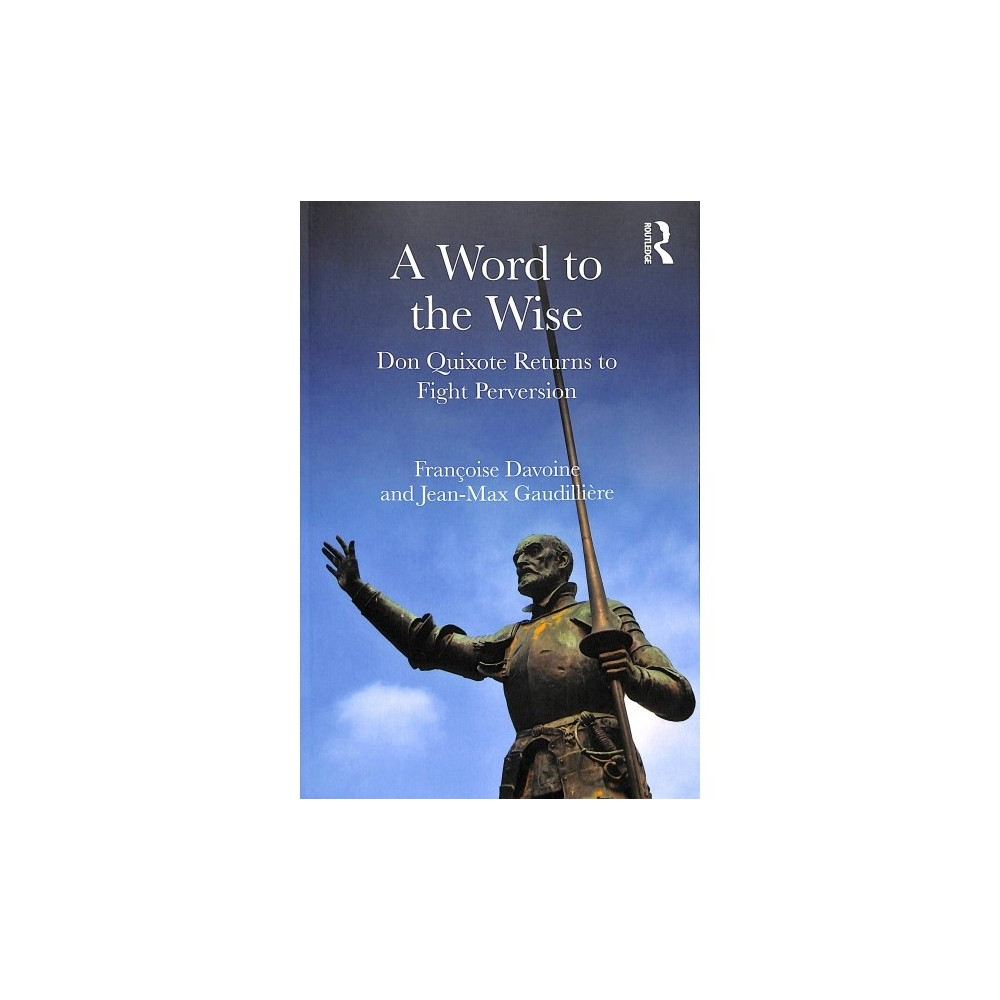 Word to the Wise : Don Quixote Returns to Fight Perversion - (Paperback)