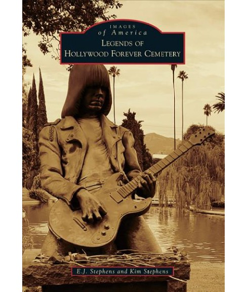 Legends of Hollywood Forever Cemetery (Paperback) (E. j. Stephens & Kim Stephens) - image 1 of 1