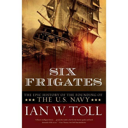 Six Frigates - by  Ian W Toll (Paperback) - image 1 of 1