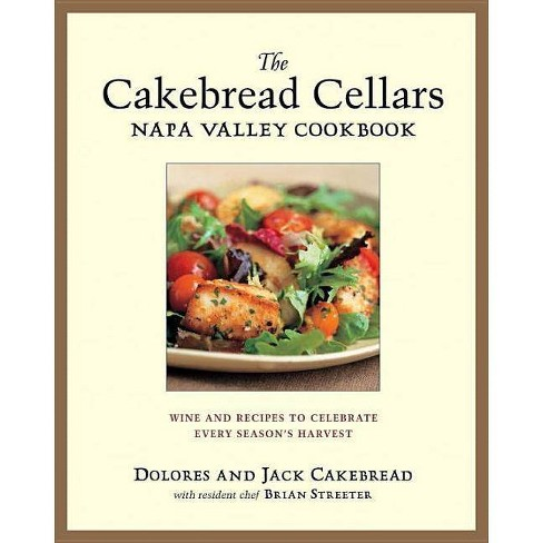 The Cakebread Cellars Napa Valley Cookbook - by  Dolores Cakebread & Jack Cakebread & Brian Streater - image 1 of 1