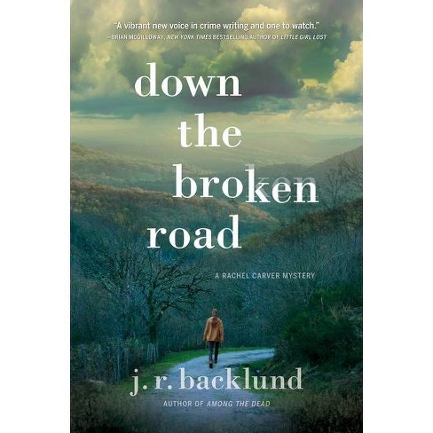 Down the Broken Road - by  J R Backlund (Hardcover) - image 1 of 1