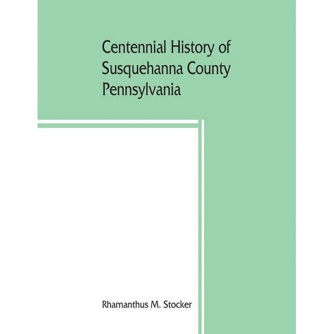 Centennial history of Susquehanna County, Pennsylvania - by  Rhamanthus M Stocker (Paperback) - image 1 of 1
