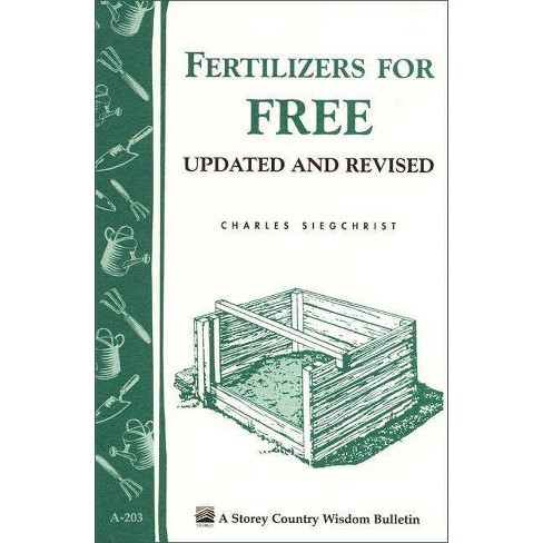 Fertilizers for Free - (Storey Country Wisdom Bulletin) by  Charles Siegchrist (Paperback) - image 1 of 1