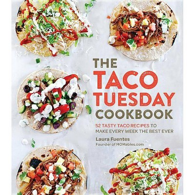 The Taco Tuesday Cookbook - by Laura Fuentes (Paperback)