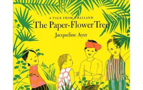 Paper-Flower Tree : A Tale from Thailand -  Reprint by Jacqueline Ayer (Hardcover) - image 1 of 1