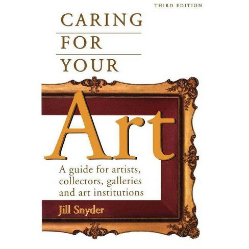 Caring for Your Art - 3 Edition by  Jill Snyder (Paperback) - image 1 of 1