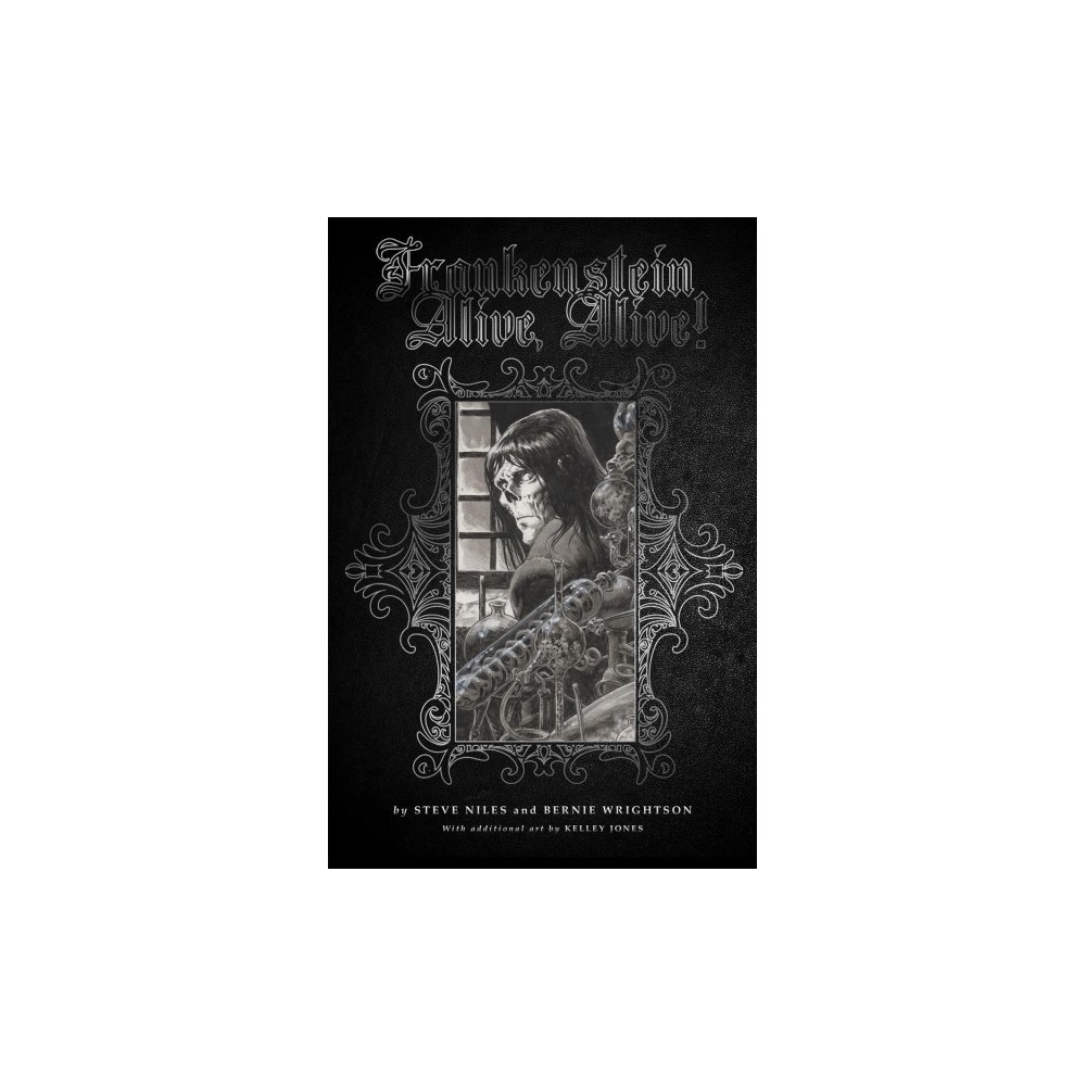 Frankenstein Alive, Alive! : The Complete Collection - by Steve Niles (Hardcover)
