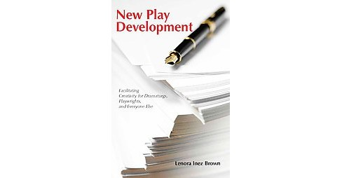 New Play Development : Facilitating Creativity for Dramaturgs, Playwrights, and Everyone Else - image 1 of 1