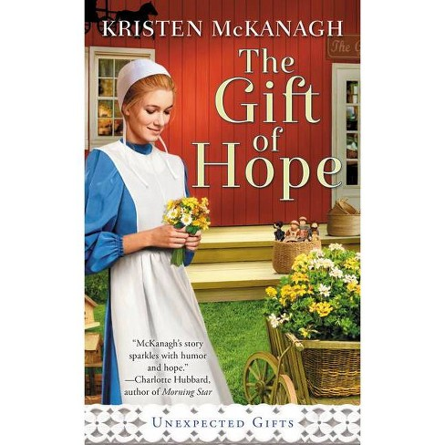 The Gift of Hope - (Unexpected Gifts) by  Kristen McKanagh (Paperback) - image 1 of 1