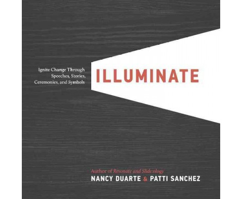 Illuminate : Ignite Change Through Speeches, Stories, Ceremonies, and Symbols (Hardcover) (Nancy Duarte - image 1 of 1