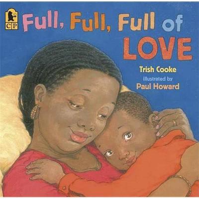Full, Full, Full of Love - by Trish Cooke (Paperback)
