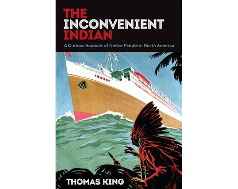 Inconvenient Indian : A Curious Account of Native People in North America - Reprint by Thomas King - image 1 of 1