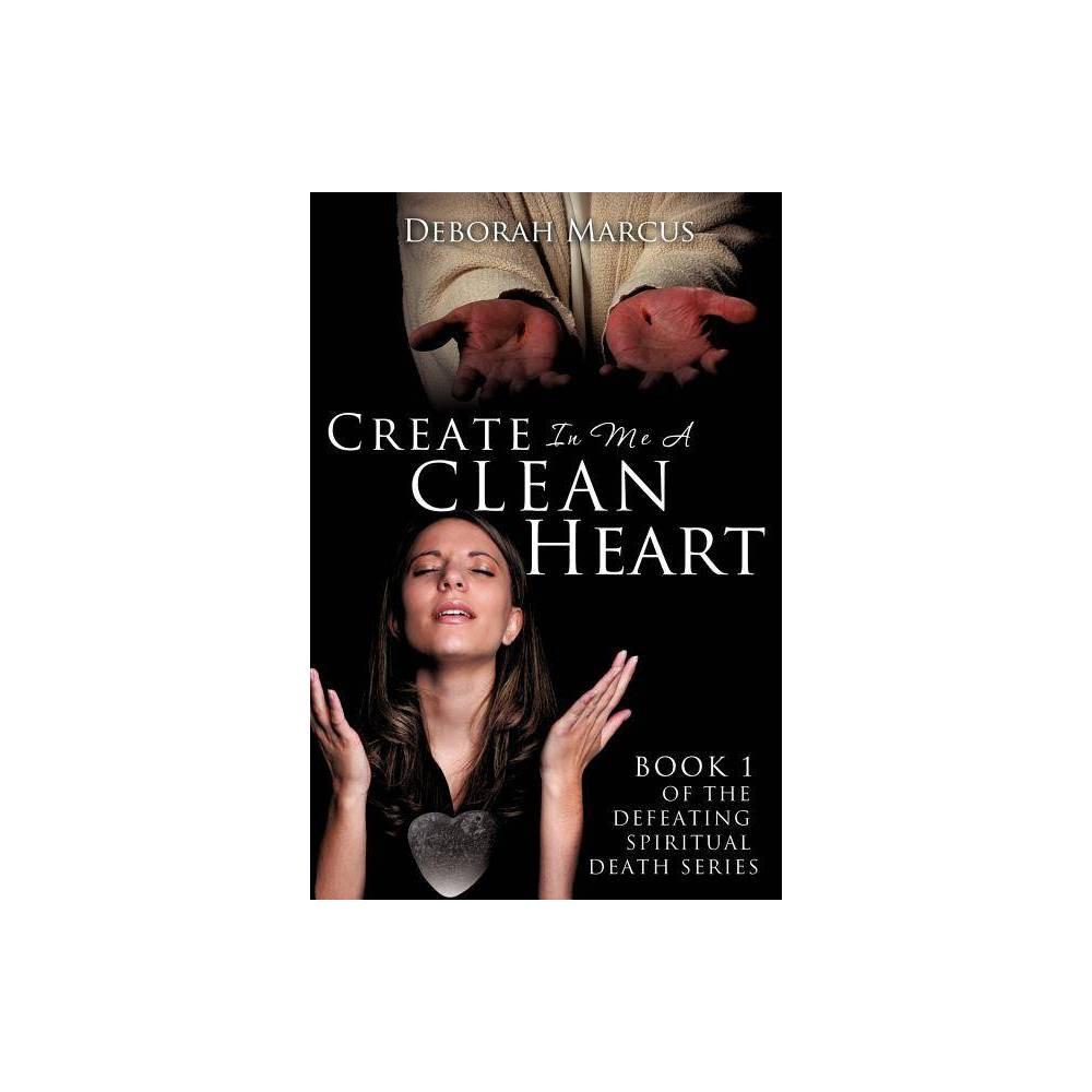 Create In Me A Clean Heart By Deborah Marcus Paperback