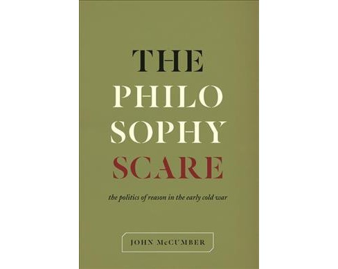 Philosophy Scare : The Politics of Reason in the Early Cold War (Hardcover) (John McCumber) - image 1 of 1