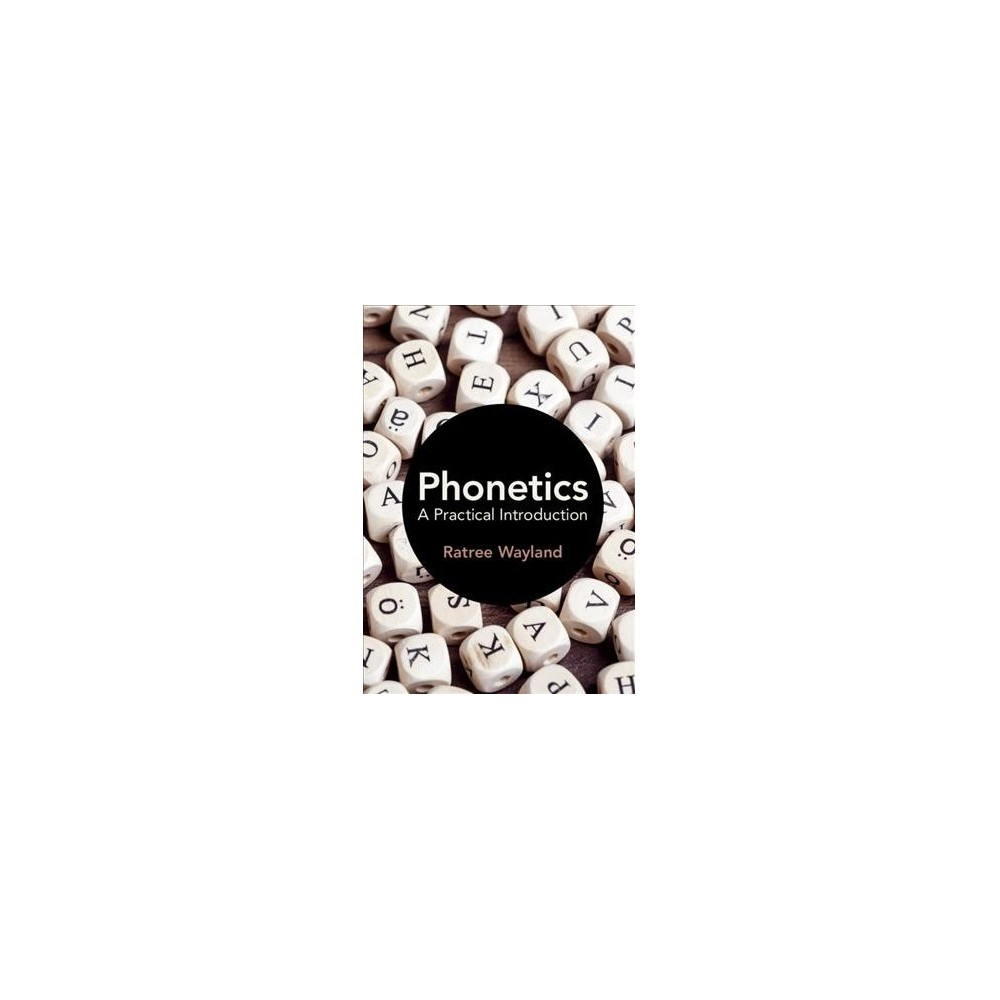 Phonetics : A Practical Introduction - by Ratree Wayland (Hardcover)