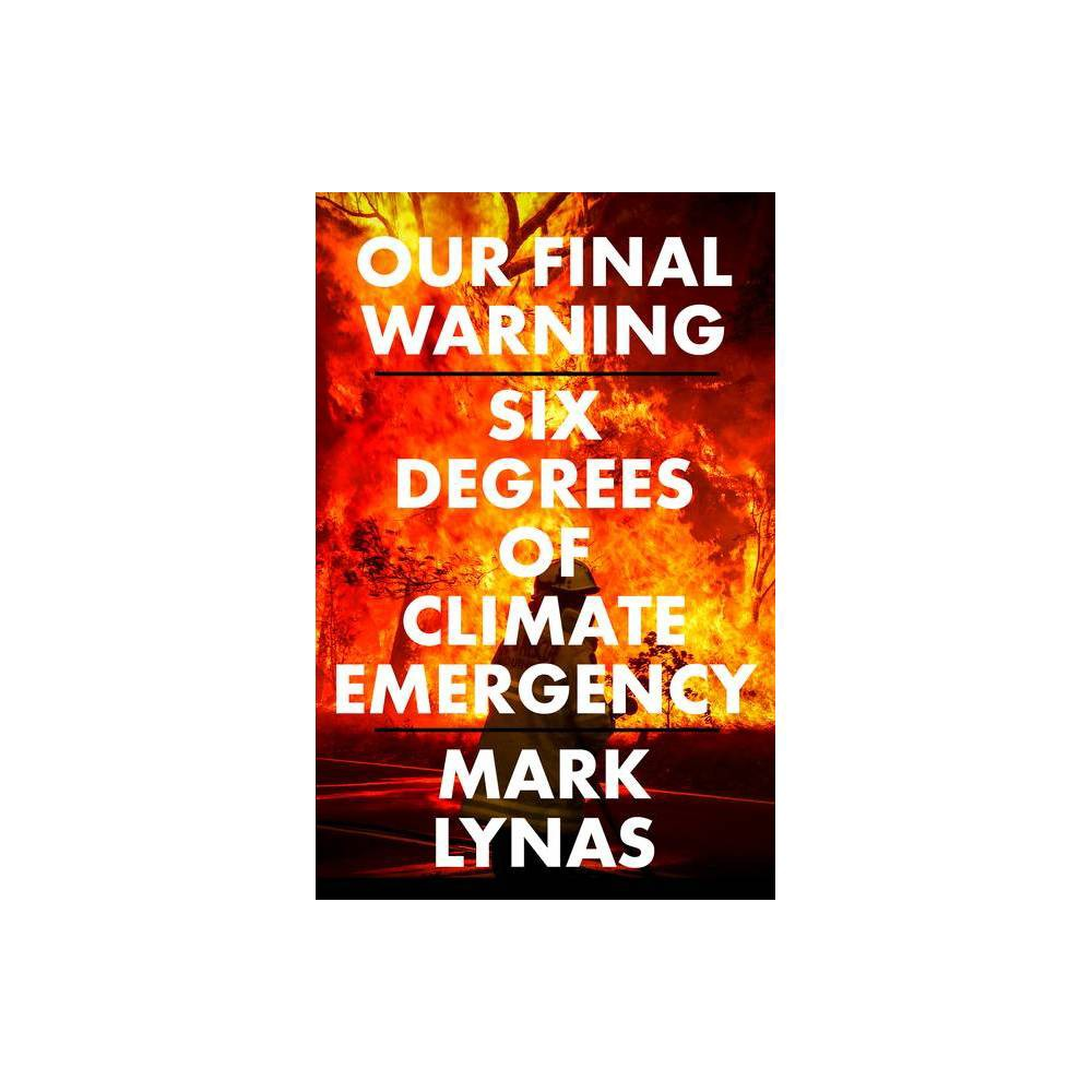 Our Final Warning Six Degrees Of Climate Emergency By Mark Lynas Hardcover