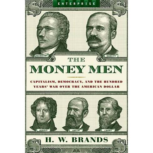 The Money Men - (Enterprise (W.W. Norton Paperback)) by  H W Brands (Paperback) - image 1 of 1
