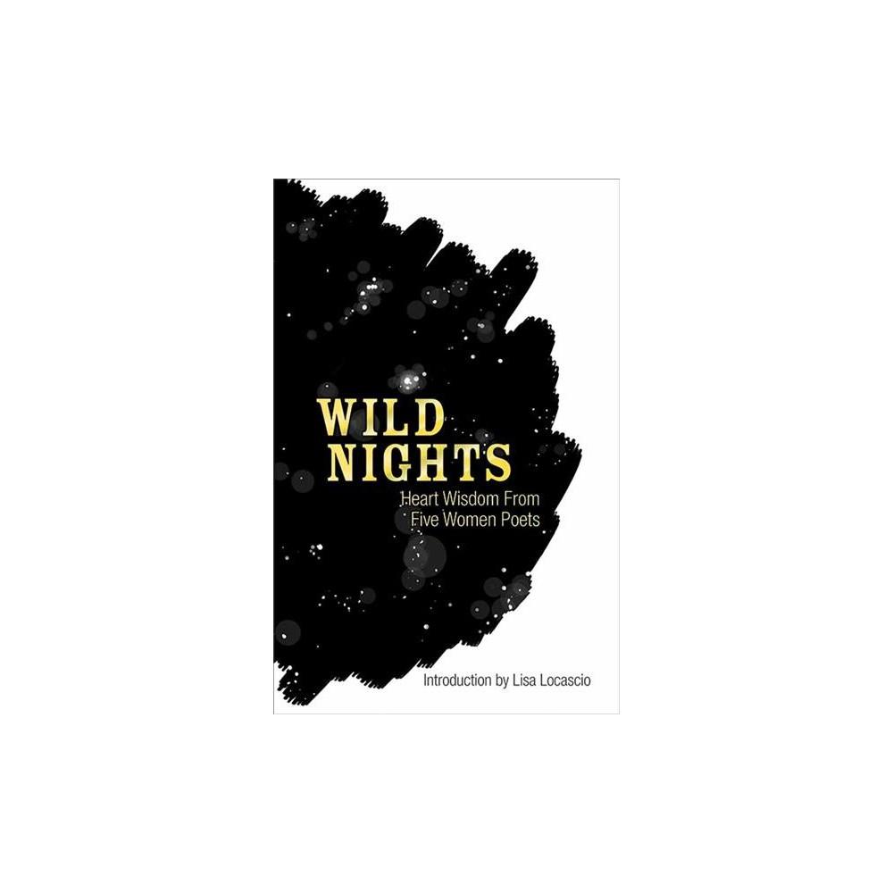 Wild Nights : Heart Wisdom from Five Women Poets - (Paperback)