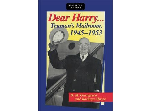 Dear Harry : Truman's Mailroom 1945-1953: The Truman Administration Through Correspondence with - image 1 of 1