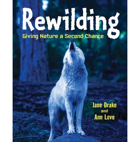 Rewilding : Giving Nature a Second Chance -  by Jane Drake & Ann Love (Hardcover) - image 1 of 1