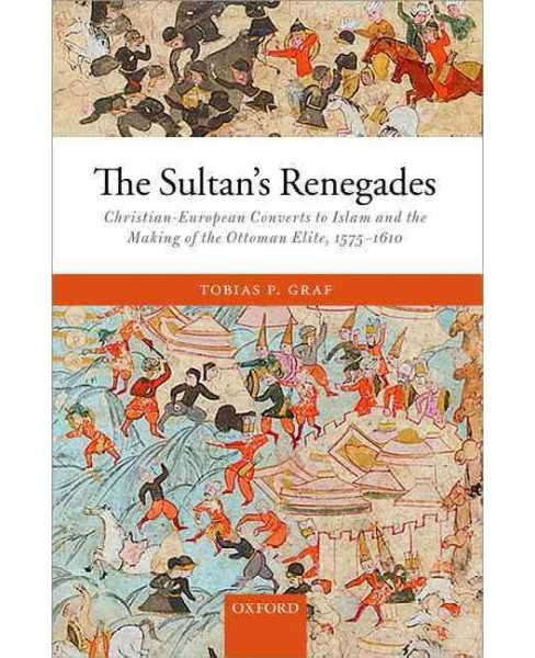 Sultan's Renegades : Christian-European Converts to Islam and the Making of the Ottoman Elite 1575-1610 - image 1 of 1