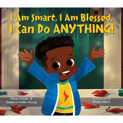 I Am Smart, I Am Blessed, I Can Do Anything! - by Alissa Holder & Zulekha Holder-Young (Hardcover)