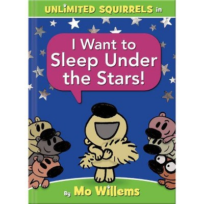 Unlimited Squirrels I Want to Sleep Under the Stars! - by Mo Willems (Hardcover)