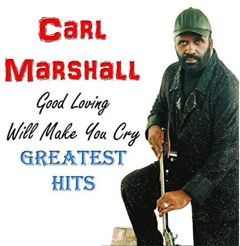 Carl Marshall - Good Loving Will Make You Cry:Greates (CD) - image 1 of 1
